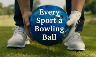 If Every Sport Were Played With A Bowling Ball